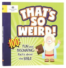 Thats So Weird!:100 Fun and Fascinating Facts About the Bible