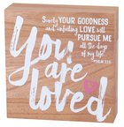 Wood Plaque: You Are Loved (Psalm 23:6)