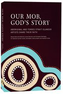 Our Mob, Gods Story: Aboriginal And Torres Strait Islander Christian Artists Share Their Faith