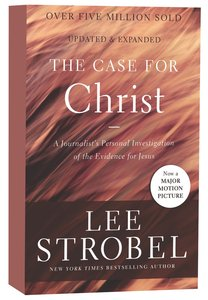 Case For Christ: A Journalists Personal Investigation of the Evidence For Jesus