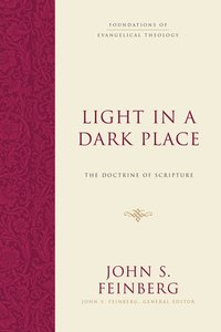 Light in a Dark Place: The Doctrine of Scripture (Foundations Of Evangelical Theology Series)