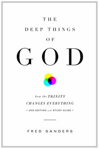 The Deep Things of God: How the Trinity Changes Everything (2nd Edition)