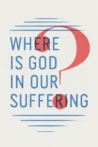 Where is God in Our Suffering? ESV (Pack Of 25)