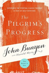 The Pilgrims Progress: Experience the Spiritual Classic Through 40 Days of Daily Devotions