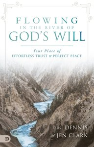 The Flowing River of Gods Will: Your Place of Effortless Trust and Perfect Peace