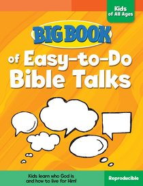 Big Book of Easy-To-Do Bible Talks For Kids of All Ages (Reproducible)