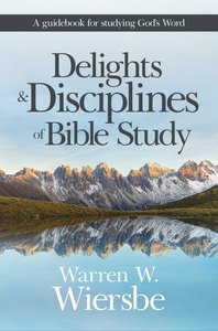 Delights and Disciplines of Bible Study: A Guidebook For Studying Gods Word