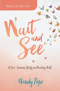 Wait and See: Finding Peace in Gods Pauses and Plans (Curriculum Kit)