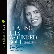 Healing the Wounded Soul: Break Free From the Pain of the Past and Live Again (Unabridged, 6 Cds)