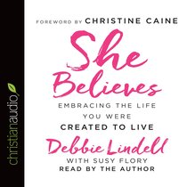 She Believes: Embracing the Life You Were Created to Live (Unabridged, 6 Cds)