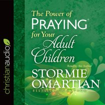 The Power of Praying For Your Adult Children (Unabridged, 3 Cds)
