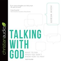 Talking With God: What to Say When You Dont Know How to Pray (Unabridged, 3 Cds)