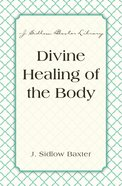 Divine Healing of the Body (J Sidlow Baxter Series)
