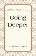 Going Deeper (J Sidlow Baxter Series)