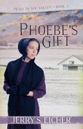 Phoebe?S Gift (#02 in Peace In The Valley Series)