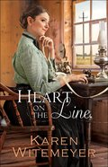 Heart on the Line (#02 in Ladies Of Harpers Station Series)