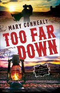 Too Far Down (#03 in The Cimarron Legacy Series)