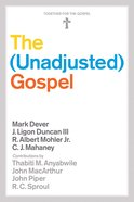 The Unadjusted Gospel (Together For The Gospel Series)