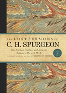 His Earliest Outlines and Sermons Between 1851 and 1854 (#02 in Lost Sermons Of C H Spurgeon Series)