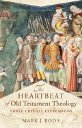 Heartbeat of Old Testament Theology, the - Three Creedal Expressions (Acadia Studies In Bible And Theology Series)