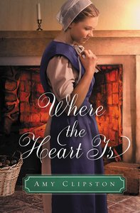 Where the Heart is (#02 in An Amish Sweethearts Novella Series)