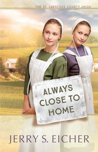 Always Close to Home (#03 in St. Lawrence County Amish Series)