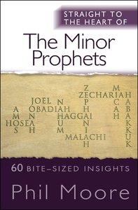 Minor Prophets, the - 60 Bite-Sized Insights (Straight To The Heart Of Series)