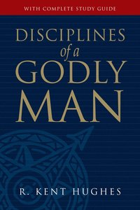 Disciplines of a Godly Man (With Study Guide)