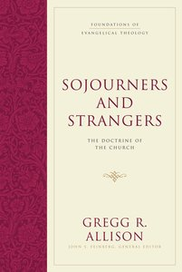 Sojourners and Strangers (#05 in Foundations Of Evangelical Theology Series)