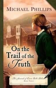 On the Trail of the Truth (#03 in The Journals Of Corrie Belle Hollister Series)