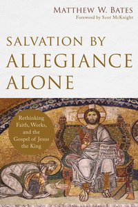 Salvation By Allegiance Alone