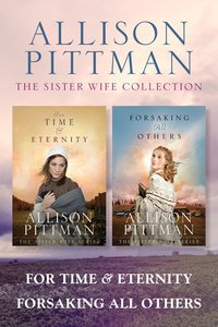 The For Time & Eternity / Forsaking All Others (Sister Wife Series)