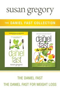 Daniel Fast Collection: The the Daniel Fast / the Daniel Fast For Weight Loss