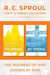 R.C. Sproul Collection Volume 1: The the Holiness of God / Chosen By God