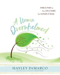 A Woman Overwhelmed - Womens Bible Study Participant Workbook