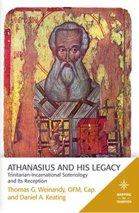 Athanasius and His Legacy (Mapping The Tradition Series)