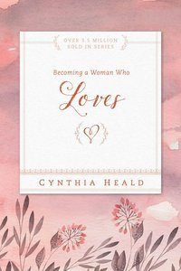 Becoming a Woman Who Loves (Becoming A Woman Bible Studies Series)