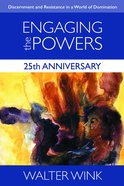 Engaging the Powers - Discernment and Resistance in a World of Domination (25Th Anniversary Edition) (#03 in The Powers Series)