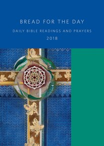 Bread For the Day 2018: Daily Bible Readings and Prayers