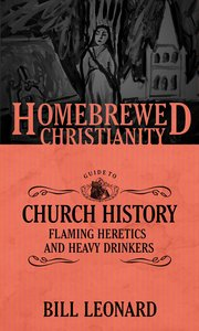 Guide to Church History, the - Flaming Heretics and Heavy Drinkers (Homebrewed Christianity Series)