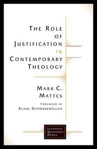 The Role of Justification in Contemporary Theology (Lutheran Quarterly Books Series)