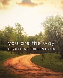 You Are the Way: Devotions For Lent 2018 Pocket