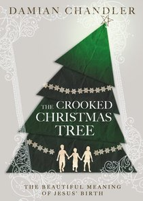 The Crooked Christmas Tree: The Beautiful Meaning of Jesus Birth