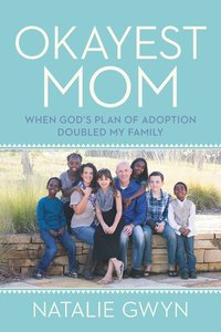 Okayest Mom: When Gods Plan of Adoption Doubled My Family