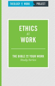 Ethics At Work (The Bible And Your Work Study Series)