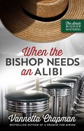 When the Bishop Needs An Alibi (#02 in Amish Bishop Mysteries Series)