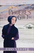 Phoebes Gift (#02 in Peace In The Valley Series)