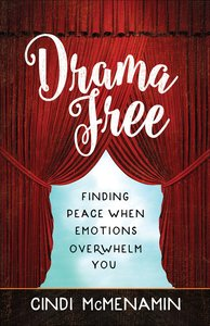 Drama Free: Finding Peace When Emotions Overwhelm You