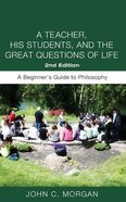 Teacher, His Students, And the Great Questions of Life, A (Second Edition)