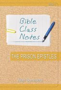 The Prison Epistles (Bible Class Notes Series)